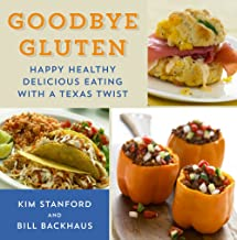 Goodbye Gluten: Happy Healthy Delicious Eating with a Texas Twist (Great American Cooking Series)