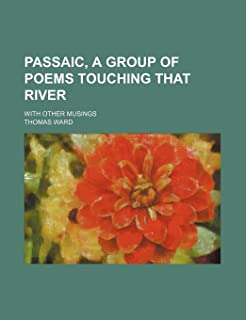 Passaic, a Group of Poems Touching That River; With Other Musings