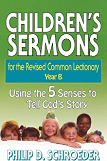 Children's Sermons for the Revised Common Lectionary Year B: Using the 5 Senses to Tell God's Story