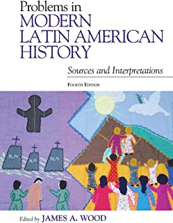 Problems in Modern Latin American History: Sources and Interpretations, Fourth Edition (Latin American Silhouettes)