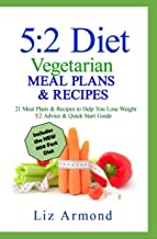 5:2 Diet Vegetarian Meal Plans & Recipes: 21 Days of Plans - Over 10 Weeks of Meals | Includes The Fast 800 Revised Diet