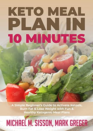Keto Meal Plan in 10 Minutes: A Simple Beginners Guide to Activate Ketosis, Burn Fat & Lose Weight with Fun & Healthy Ketogenic Meal Plans (English Edition)