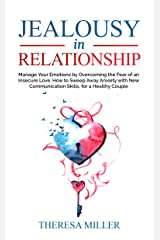 JEALOUSY in RELATIONSHIP: Manage Your Emotions by Overcoming the Fear of an Insecure Love. How to Sweep Away Anxiety with New Communication Skills, for ... (ANXIETY SERIES Book 4) (English Edition) eBook Kindle