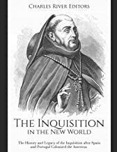 The Inquisition in the New World: The History and Legacy of the Inquisition after Spain and Portugal Colonized the Americas
