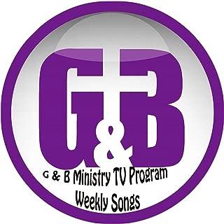 G & B TV Ministry Weekly Songs