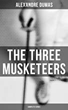 The Three Musketeers (Complete Series): The Three Musketeers, Twenty Years After, The Vicomte of Bragelonne, Ten Years Lat...