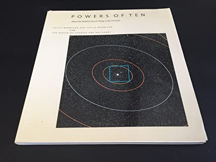 Powers of Ten: A Book About the Relative Size of Things in the Universe and the Effect of Adding Another Zero