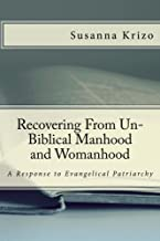 Recovering From Un-Biblical Manhood and Womanhood: A Response to Evangelical Patriarchy