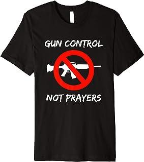Gun Control Not Prayers Anti Guns T-Shirt Ban Assault Rifles