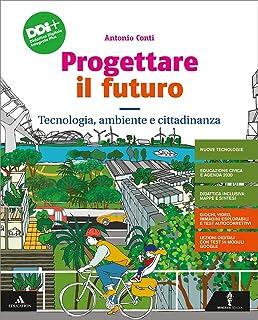 Progettare il futuro. Con Tecnologia, ambiente e cittadinanza, Percorso agile per il ripasso e il recupero e Disegno. Per ...