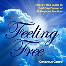 Feeling Free: Guide to Feel Free Forever of All Negative Emotions