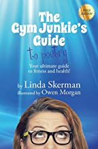 The Gym Junkie's Guide to Poetry : Gold Edition: Your ultimate guide to fitness and health! Gold Edition