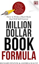 Million Dollar Book Formula: How to Write a Short Book That Will Sell Forever