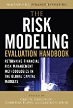The Risk Modeling Evaluation Handbook: Rethinking Financial Risk Management Methodologies in the Global Capital Markets (McGraw-Hill Finance & Investing)