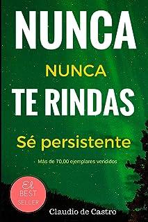 Nunca te Rindas: El Poder de la perseverancia - Never Give Up! (Libros de auto superación) (Spanish Edition): 1