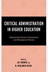 Critical Administration in Higher Education: Negotiating Political Commitment and Managerial Practice (Critical Communication Pedagogy) Kindle Edition
