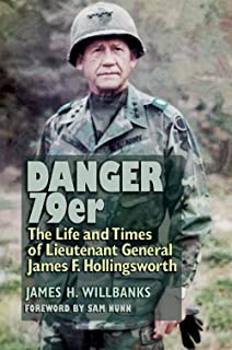 Danger 79er: The Life and Times of Lieutenant General James F. Hollingsworth (Williams-Ford Texas A&M University Military History Series)