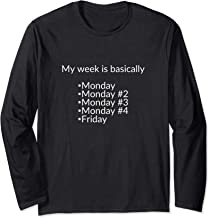 My week is basically Monday Monday #2 Monday #3 Monday #4... Long Sleeve T-Shirt