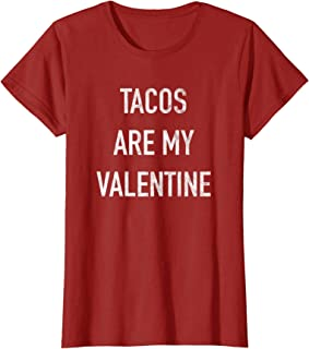 Best tacos are my valentine t shirt Reviews