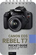 Canon EOS Rebel T7: Pocket Guide: Buttons, Dials, Settings, Modes, and Shooting Tips