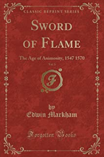 Sword of Flame, Vol. 3: The Age of Animosity, 1547 1570 (Classic Reprint)