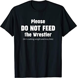 Please do not feed the Wrestler - Wrestling T-Shirt