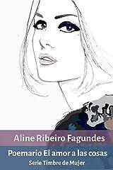 Poemario El amor a las cosas: Serie Timbre de Mujer (Spanish Edition) Kindle Edition