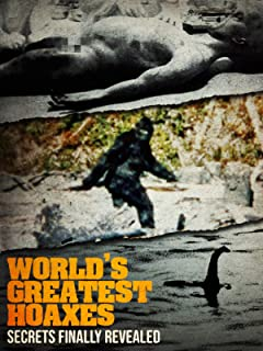 World's Greatest Hoaxes: Secrets Finally Revealed