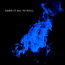 Damn It All to Hell [Explicit]