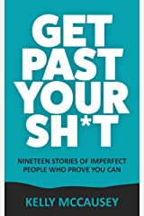 Get Past Your Sh*t: Nineteen Stories Of Imperfect People Who Prove You Can Kindle Edition