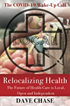 Relocalizing Health: The Future of Health Care is Local, Open and Independent