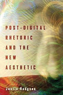 Post-Digital Rhetoric and the New Aesthetic