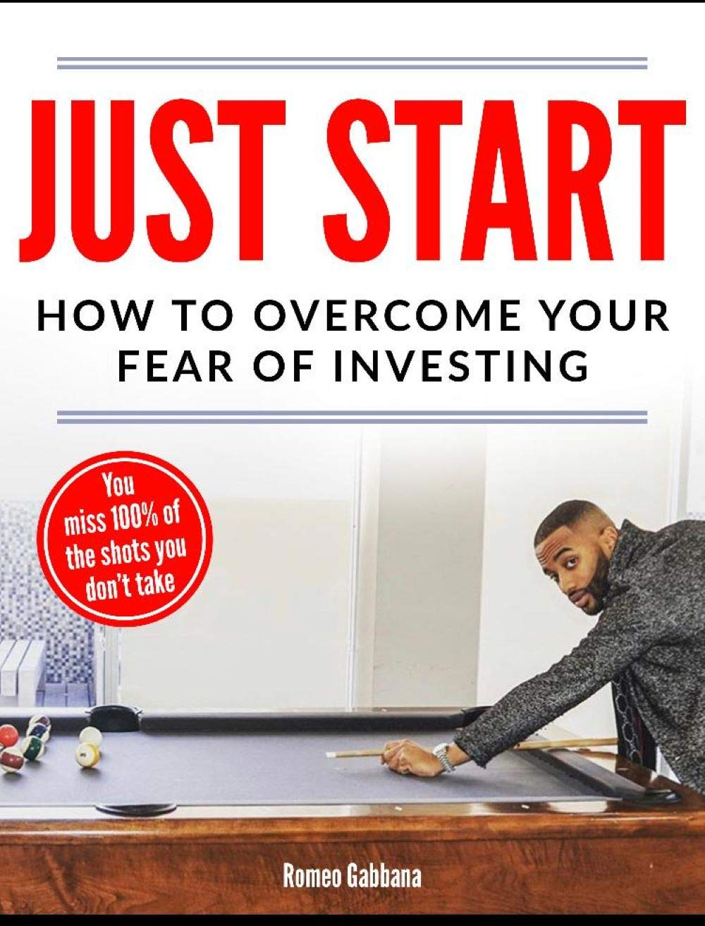 Just Start : How To Overcome Your Fear Of Investing