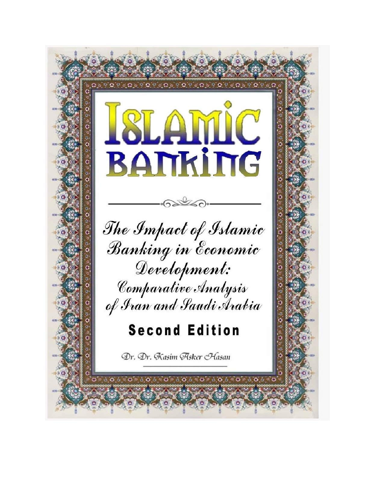 ISLAMIC BANKING Second Edition: IMPACT OF ISLAMIC BANKING ON ECONOMIC DEVELOPMENT - COMPARATIVE ANALYSIS OF IRAN AND SAUDI ARABIA