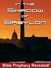 In the Shadow of Babylon - Bible Prophecy Revealed