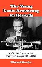 The Young Louis Armstrong on Records: A Critical Survey of the Early Recordings, 1923-1928 (Studies in Jazz)