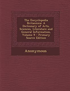 The Encyclopedia Britannica: A Dictionary of Arts, Sciences, Literature and General Information, Volume 9 - Primary Source...