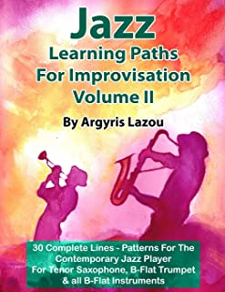 Jazz Learning Paths For Improvisation Volume II: 30 Complete Lines – Patterns For The Contemporary Jazz Player/For Tenor Saxophone, Trumpet & all B-Flat Instruments