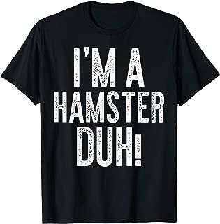 I'm A Hamster Duh! T-Shirt Costume Gift Shirt T-Shirt
