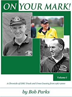 ON YOUR MARK! A Chronicle of EMU Track and Cross Country from 1967-2000: Volume 1