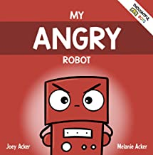 My Angry Robot: A Children's Social Emotional Book About Managing Emotions of Anger and Aggression (Thoughtful Bots 1)