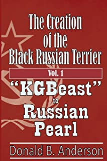 """The Creation of the Black Russian Terrier: """"KGBeast"""" to Russian Pearl"""