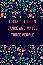 I Like cotillion dance and maybe three people: Cute Practice Log Book Tracker for cotillion dance lovers, notebook Journal...