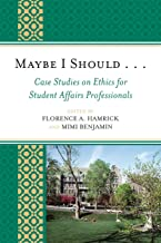 Maybe I Should. . .Case Studies on Ethics for Student Affairs Professionals (American College Personnel Association Series)