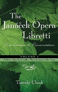 Pr'hody lisky Bystrousky, The Cunning Little Vixen: Translations and Pronunciation (The Janácek Opera Libretti Series)