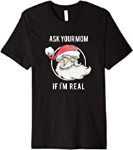 Ask Your Mom If I'm Real Funny Santa Claus Christmas Gift Premium T-Shirt