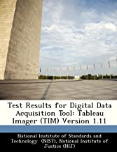 Test Results for Digital Data Acquisition Tool: Tableau Imager (TIM) Version 1.11