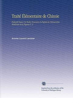 Traité Élémentaire de Chimie: Présenté Dans Un Ordre Nouveau et d'après les Découvertes Modernes Avec Figures V. 2 (French Edition)