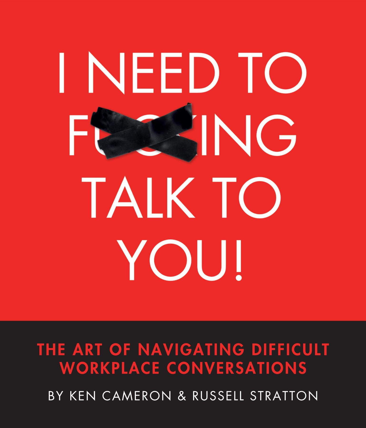 I Need to F***ing Talk To You: THE ART OF NAVIGATING DIFFICULT WORKPLACE CONVERSATIONS