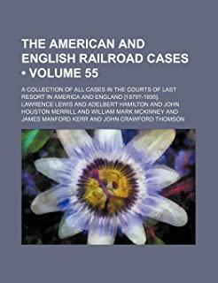 The American and English Railroad Cases (Volume 55); A Collection of All Cases in the Courts of Last Resort in America and...